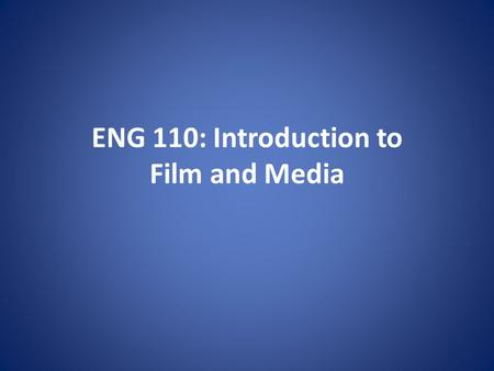 ENG 110: Introduction to Film and Media. Agenda Syllabus Intros Early Cinema History Sherlock, Jr. (5:05)