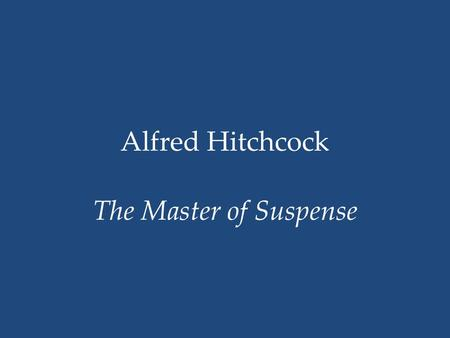 Alfred Hitchcock The Master of Suspense. Hitchcock is known for: Carefully crafted film shots using camera angles that enhance audience suspense The use.