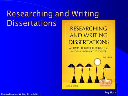 Researching and Writing Dissertations Roy Horn Researching and Writing Dissertations.