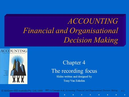 PPT t/a Carnegie et al; Accounting: Financial and Organisational Decision Making © McGraw-Hill Australia Pty Ltd, 19994.1 ACCOUNTING Financial and Organisational.