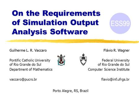 On the Requirements of Simulation Output Analysis Software Guilherme L. R. Vaccaro Pontific Catholic University of Rio Grande do Sul Department of Mathematics.