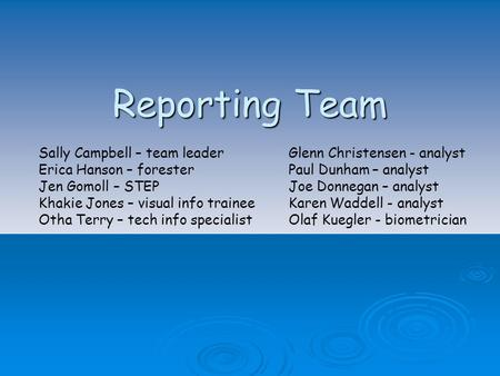 Reporting Team Sally Campbell – team leaderGlenn Christensen - analyst Erica Hanson – foresterPaul Dunham – analyst Jen Gomoll – STEP Joe Donnegan – analyst.