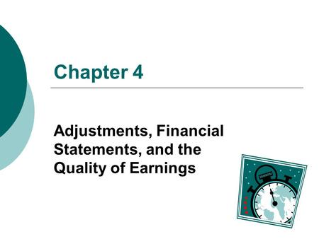 Chapter 4 Adjustments, Financial Statements, and the Quality of Earnings.