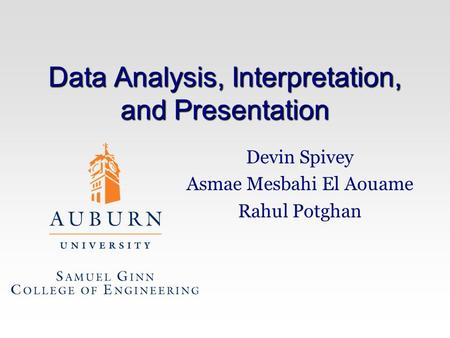 Data Analysis, Interpretation, and Presentation Devin Spivey Asmae Mesbahi El Aouame Rahul Potghan.