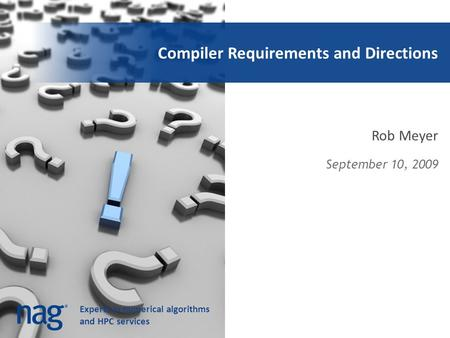 Experts in numerical algorithms and HPC services Compiler Requirements and Directions Rob Meyer September 10, 2009.