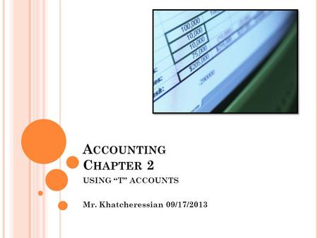 "A CCOUNTING C HAPTER 2 USING ""T"" ACCOUNTS Mr. Khatcheressian 09/17/2013."