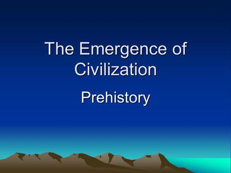 The Emergence of Civilization Prehistory. Exploring Prehistory Anthropologists- Study skeletal remains to see what early people looked like and how they.