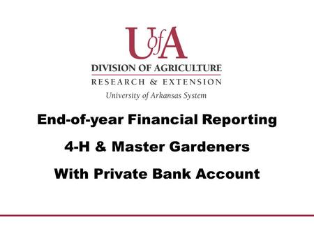 End-of-year Financial Reporting 4-H & Master Gardeners With Private Bank Account.