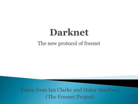 The new protocol of freenet Taken from Ian Clarke and Oskar Sandberg (The Freenet Project)