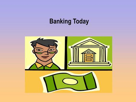 Banking Today. Federal Reserve System Created in 1913 First CENTRAL BANK - can loan money to other banks Privately owned by member banks but publicly.