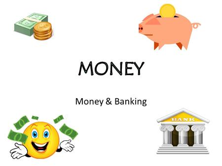 Money & Banking. The Evolution of Money: 3 functions medium of exchange: accepted by all (gold, silver, salt, furs, beads, shells) store of value: allows.