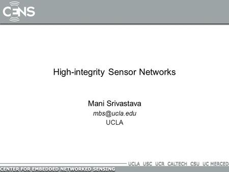 High-integrity Sensor Networks Mani Srivastava UCLA.
