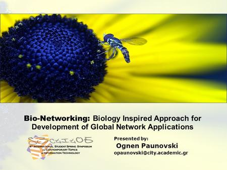 Bio-Networking: Biology Inspired Approach for Development of Adaptive Network Applications 21 May 2005Ognen Paunovski Bio-Networking: Biology Inspired.
