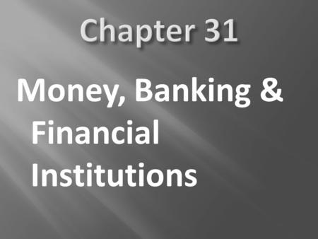 Money, Banking & Financial Institutions. In this chapter and the two chapters that follow, we want to unmask the critical role of money and the monetary.