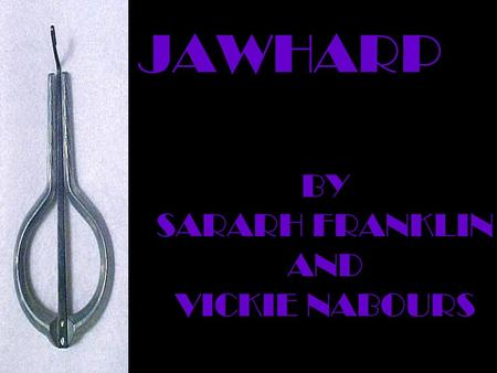 JAWHARP BY SARARH FRANKLIN AND VICKIE NABOURS SEVERAL NAMES JEW'S HARP TRUMP KUBING.