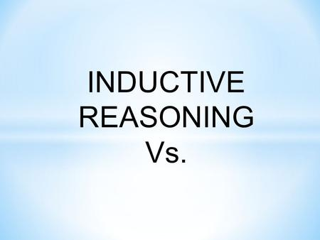 INDUCTIVE REASONING Vs.. DEDUCTIVE REASONING INDUCTIVE REASONING Uses a higher level of thinking ABSTRACT or PIAGET'S FORMAL STAGE.