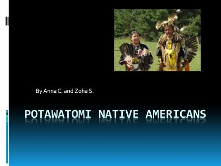 By Anna C. and Zoha S.. Location and Name of Tribe  The Potawatomi tribe lived the eastern wood lands and the upper part of the Mississippi River. The.