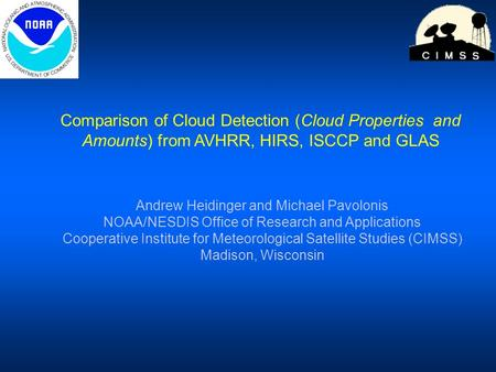 Comparison of Cloud Detection (Cloud Properties and Amounts) from AVHRR, HIRS, ISCCP and GLAS Andrew Heidinger and Michael Pavolonis NOAA/NESDIS Office.