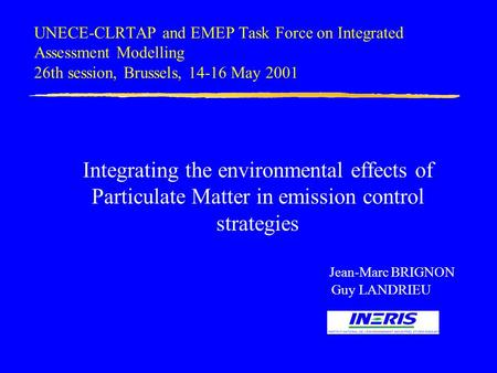 UNECE-CLRTAP and EMEP Task Force on Integrated Assessment Modelling 26th session, Brussels, 14-16 May 2001 Integrating the environmental effects of Particulate.