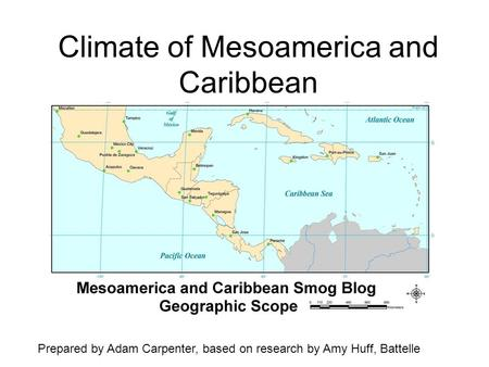 Climate of Mesoamerica and Caribbean Prepared by Adam Carpenter, based on research by Amy Huff, Battelle.