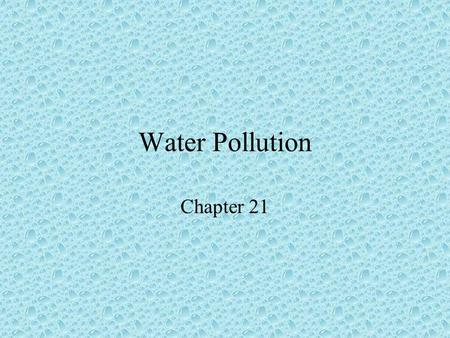 Water Pollution Chapter 21. Major water pollutants Infectious agents –Bacteria, viruses, protozoa, parasites Source – human and animal waste Effect -
