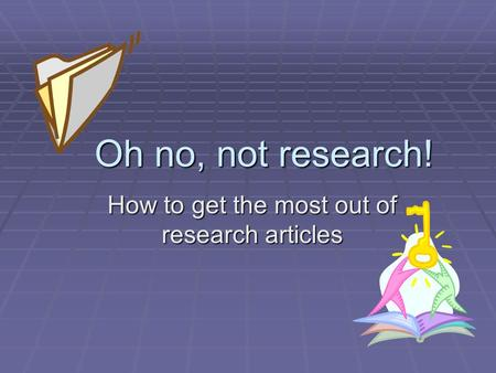 Oh no, not research! How to get the most out of research articles.