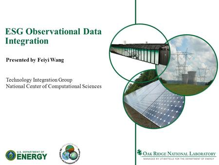 ESG Observational Data Integration Presented by Feiyi Wang Technology Integration Group National Center of Computational Sciences.