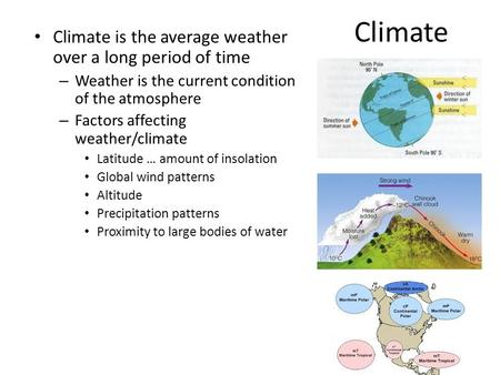Climate Climate is the average weather over a long period of time – Weather is the current condition of the atmosphere – Factors affecting weather/climate.