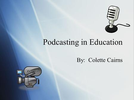 Podcasting in Education By: Colette Cairns. Agenda  What is Podcasting?  Podcasting Classroom Examples  Listening to Podcasts  Subscribing to Podcasts.