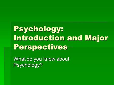 Psychology: Introduction and Major Perspectives