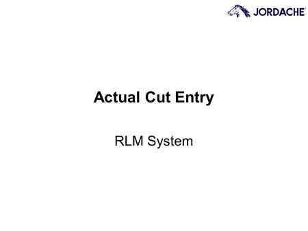 RLM System Actual Cut Entry. Page 2 Glossary of Training Terms The following terms will be used throughout this training program: –Field: A box on the.
