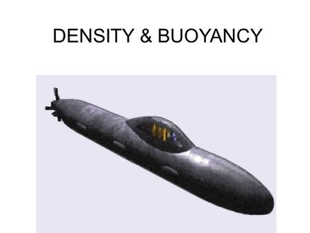 DENSITY & BUOYANCY. BUOYANCY BUOYANCY = the ability to float in a fluid. Examples of fluids = water, air BUOYANT FORCE = the upward force that acts on.