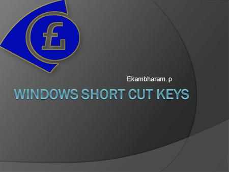 Ekambharam. p. WWindows key + Other keys GGeneral keys.