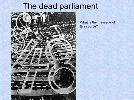 The dead parliament What is the message of this source?