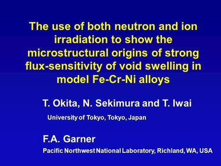 The use of both neutron and ion irradiation to show the microstructural origins of strong flux-sensitivity of void swelling in model Fe-Cr-Ni alloys T.