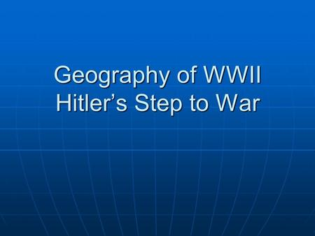 Geography of WWII Hitler's Step to War