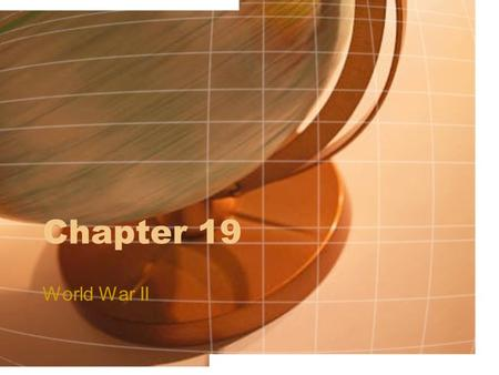 Chapter 19 World War II. Section 1: Paths to War German Path to War –WWII had its beginnings with Hitler's desire to create a German empire. He wanted.
