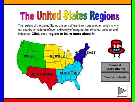 WESTMIDWEST SOUTHWEST SOUTHEAST NORTHEAST Teacher's Tools Games & Assessments The regions of the United States are very different from one another, which.