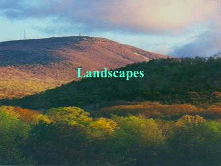 Landscapes. Landscape Development Landscapes: A region on Earth's surface in which various landforms are related by a common origin.
