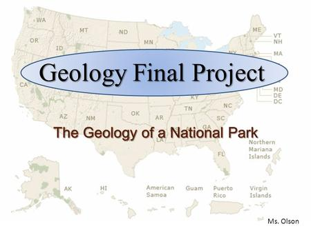Geology Final Project Ms. Olson Objectives 1.To research and analyze information on the Geologic History of a National Park. 2.To learn to work with.