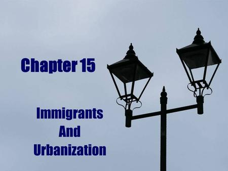 Chapter 15 Immigrants And Urbanization. From the end of the Civil War until the beginning of the 20 th Century, the size of US cities increased rapidly;