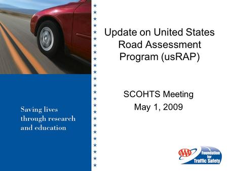 Update on United States Road Assessment Program (usRAP) SCOHTS Meeting May 1, 2009.