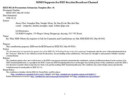 1 MIMO Supports for IEEE 802.16m Broadcast Channel IEEE 802.16 Presentation Submission Template (Rev. 9) Document Number: IEEE C802.16m-08/1416r1 Date.