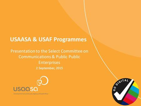 USAASA & USAF Programmes Presentation to the Select Committee on Communications & Public Public Enterprises 2 September, 2015.