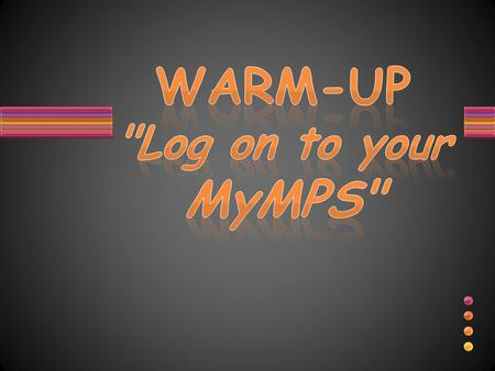 WARM-UP Log on to your MyMPS