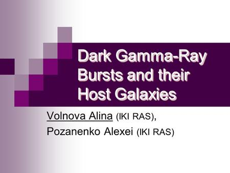 Dark Gamma-Ray Bursts and their Host Galaxies Volnova Alina (IKI RAS), Pozanenko Alexei (IKI RAS)