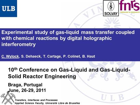 Experimental study of gas-liquid mass transfer coupled with chemical reactions by digital holographic interferometry C. Wylock, S. Dehaeck, T. Cartage,