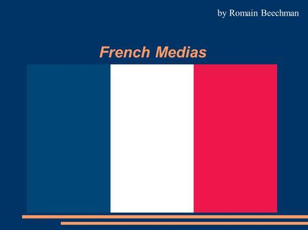 French Medias by Romain Beechman. Interest in Medias Source sofres 2004 high interest low interest.