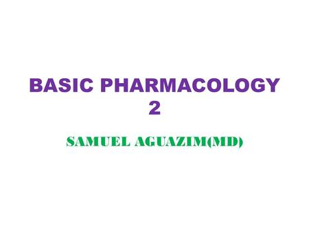 BASIC PHARMACOLOGY 2 SAMUEL AGUAZIM(MD).