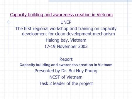 Capacity building and awareness creation in Vietnam UNEP The first regional workshop and training on capacity development for clean development mechanism.